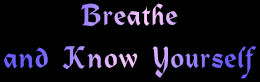 Breathe and know yourself
