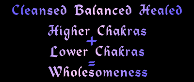 higher chakras + lower chakras equals wholesomeness